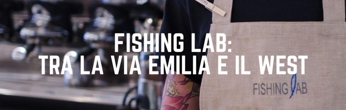 Fishing Lab: tra la via Emilia e il West