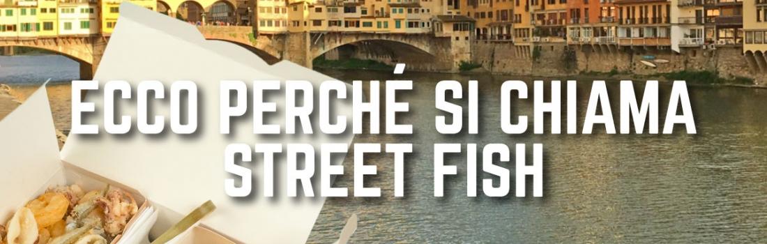 Ecco perché si chiama street fish