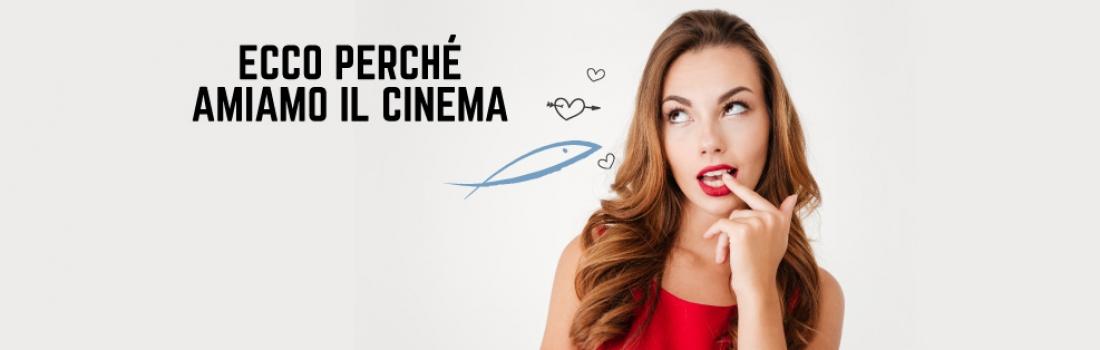 ECCO PERCHÈ AMIAMO IL CINEMA!