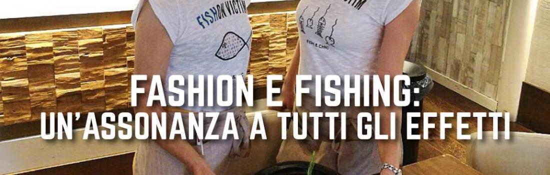 Fashion e Fishing: un'assonanza a tutti gli effetti