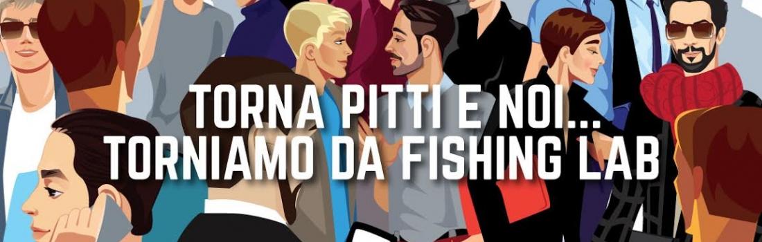 Torna Pitti e noi… torniamo da Fishing Lab